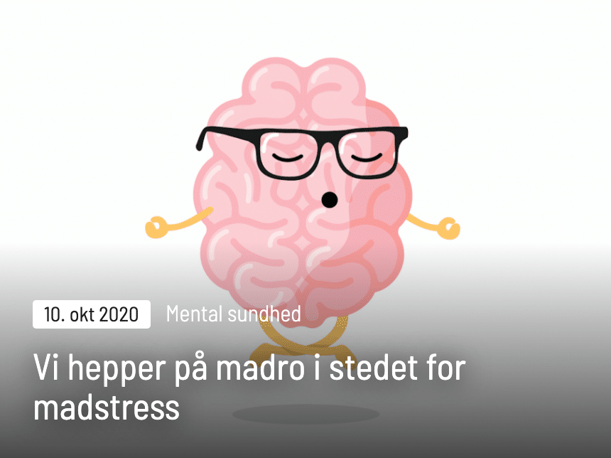 Vi hepper på madro i stedet for madstress